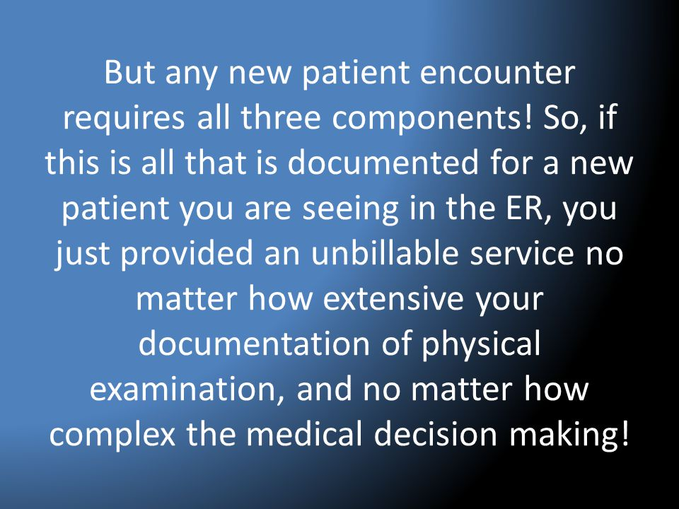 But any new patient encounter requires all three components