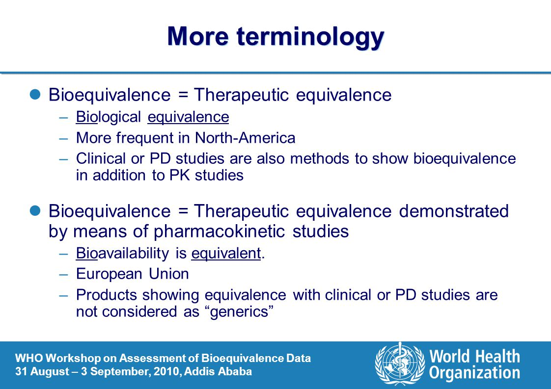 More terminology Bioequivalence = Therapeutic equivalence