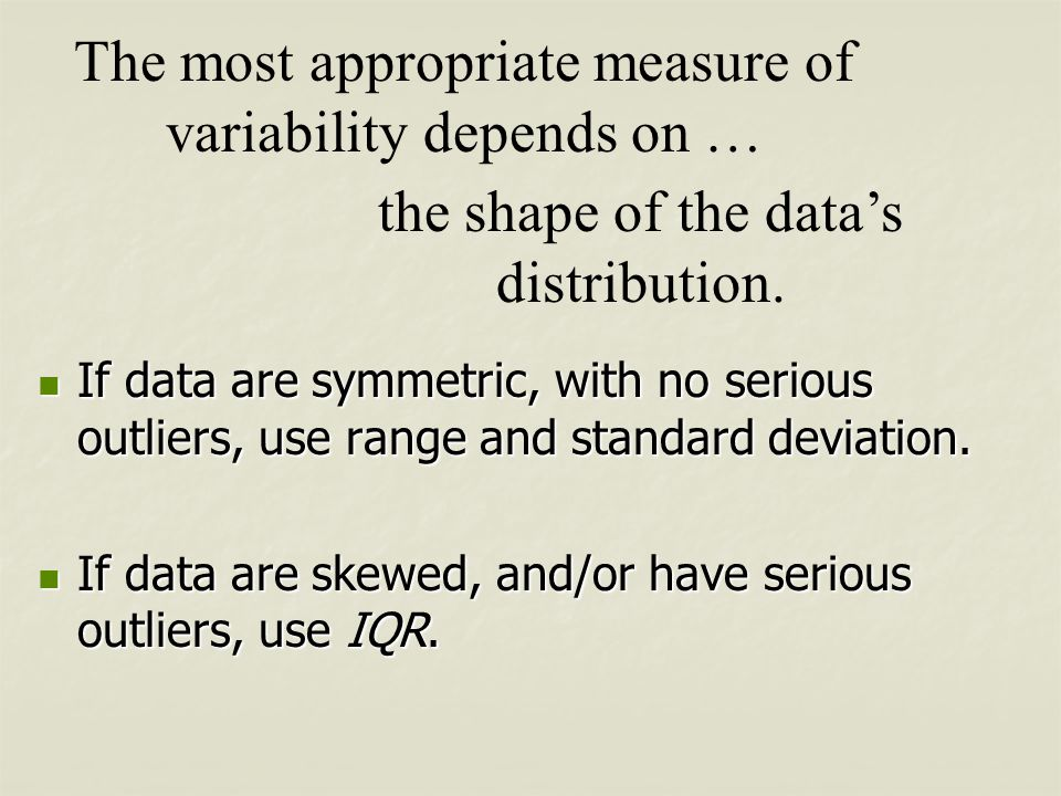 The most appropriate measure of variability depends on …