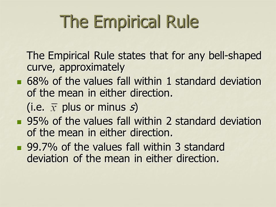The Empirical Rule The Empirical Rule states that for any bell-shaped curve, approximately.