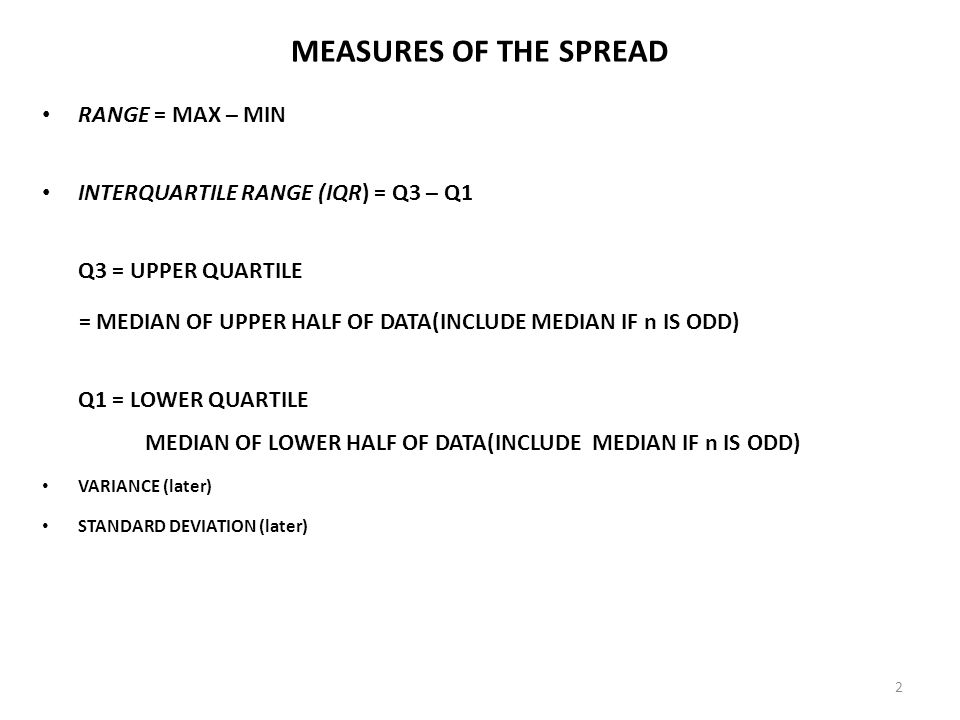 MEASURES OF THE SPREAD RANGE = MAX – MIN