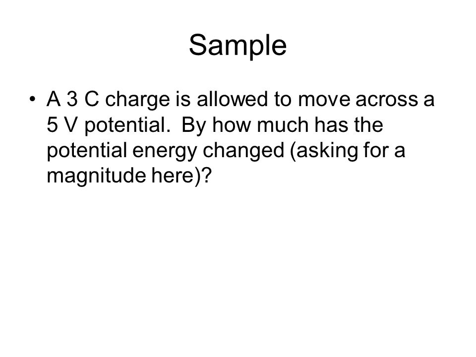Sample A 3 C charge is allowed to move across a 5 V potential.