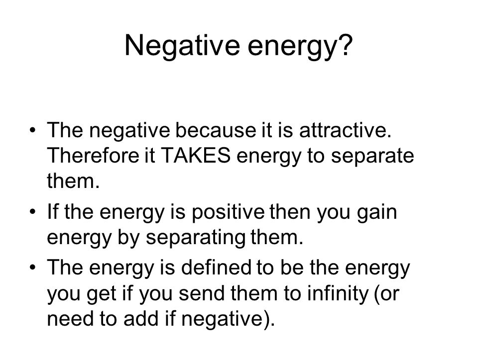 Negative energy The negative because it is attractive. Therefore it TAKES energy to separate them.