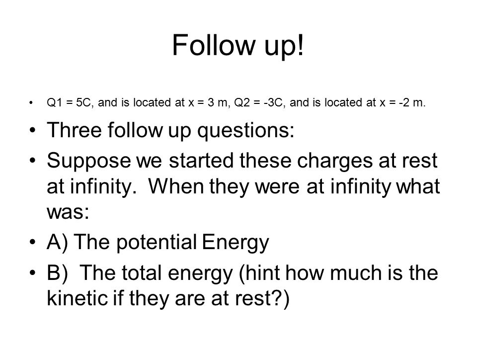 Follow up! Three follow up questions:
