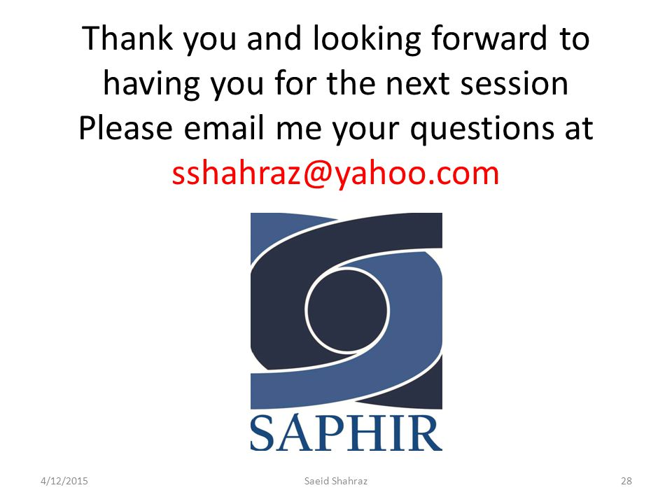 Thank you and looking forward to having you for the next session Please email me your questions at sshahraz@yahoo.com