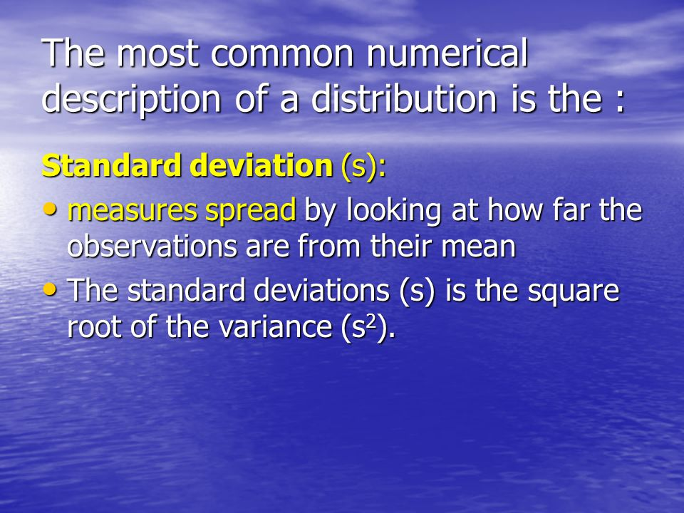 The most common numerical description of a distribution is the :