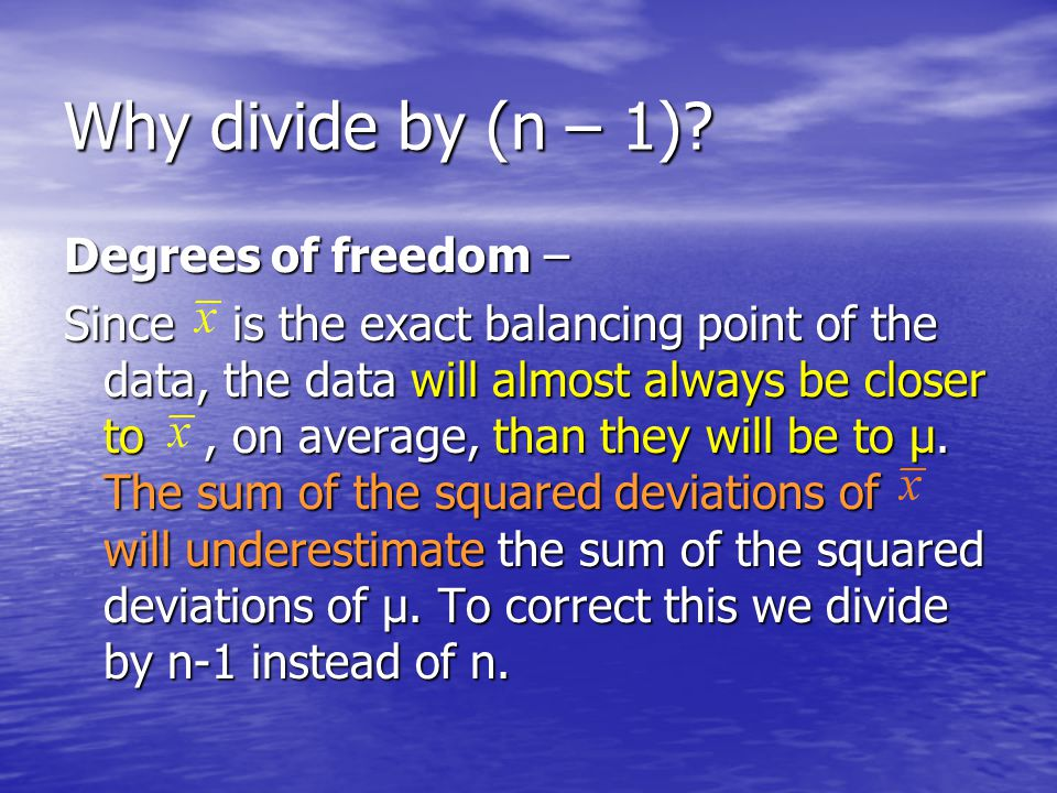 Why divide by (n – 1) Degrees of freedom –