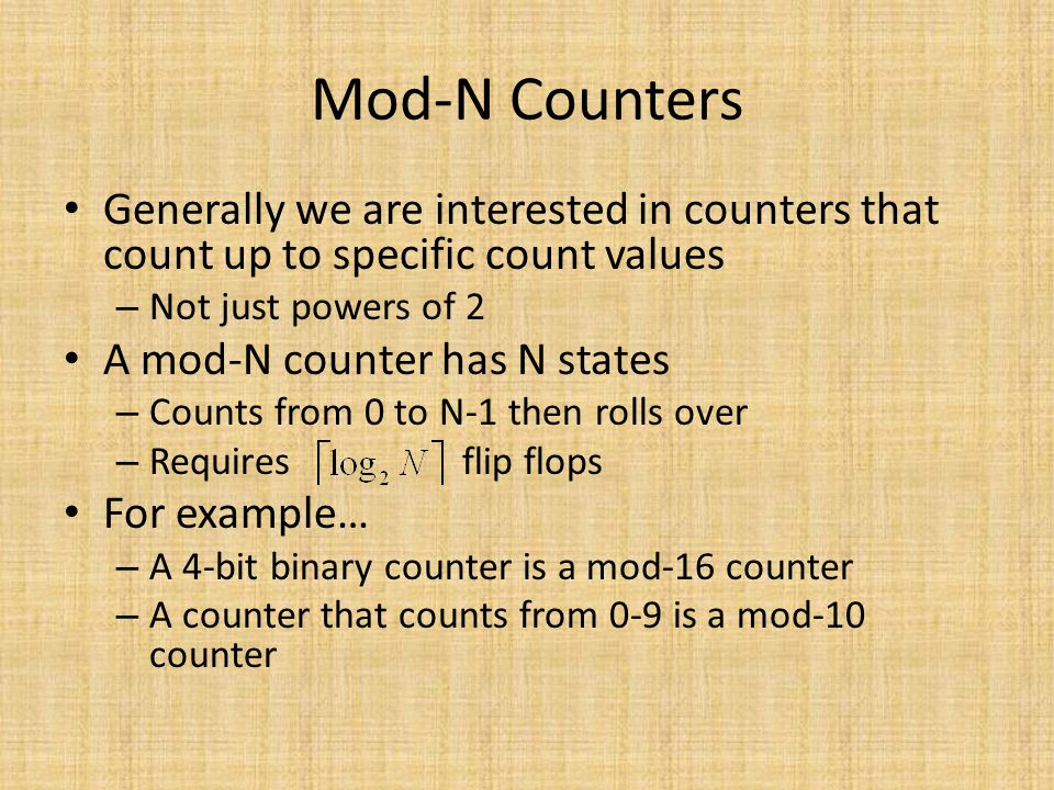 Mod-N Counters Generally we are interested in counters that count up to specific count values. Not just powers of 2.