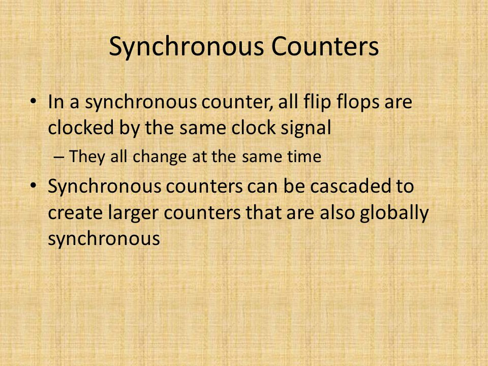Synchronous Counters In a synchronous counter, all flip flops are clocked by the same clock signal.