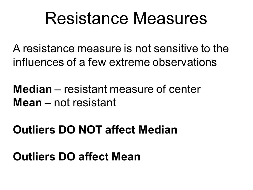 Resistance Measures A resistance measure is not sensitive to the influences of a few extreme observations.