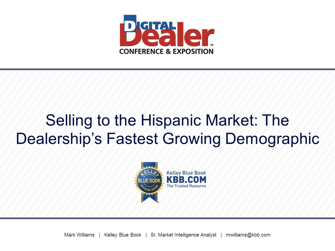 1 Selling to the Hispanic Market: The Dealership's Fastest Growing  Demographic Mark Williams | Kelley Blue Book ...