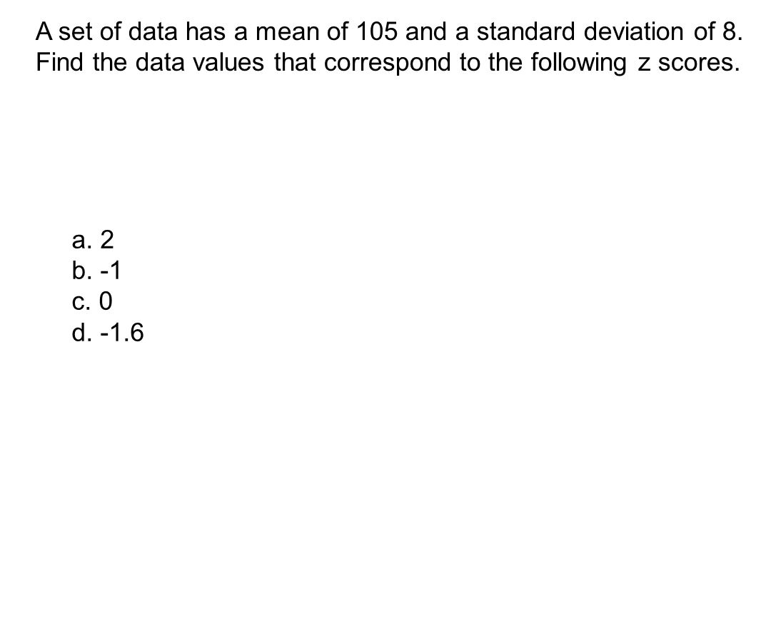 A set of data has a mean of 105 and a standard deviation of 8