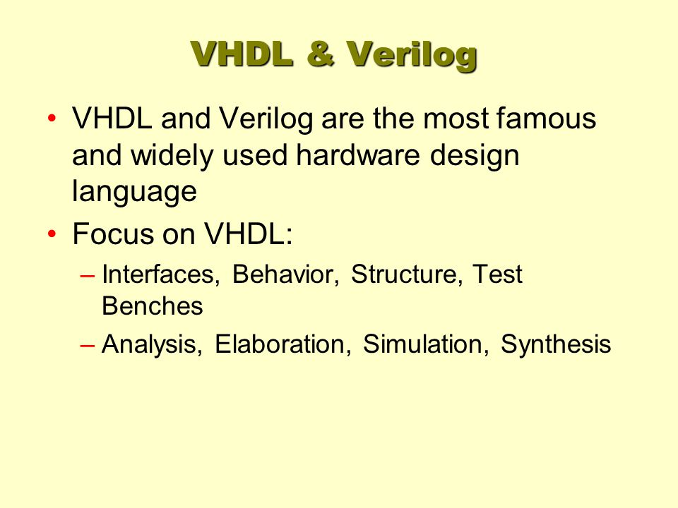 VHDL & Verilog VHDL and Verilog are the most famous and widely used hardware design language. Focus on VHDL: