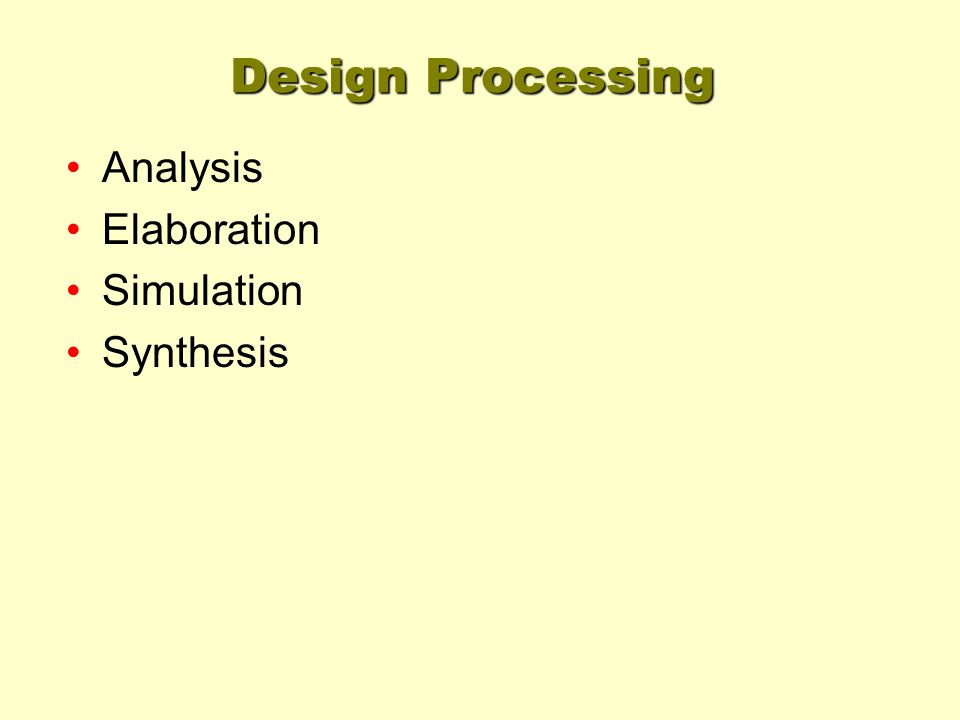 Design Processing Analysis Elaboration Simulation Synthesis