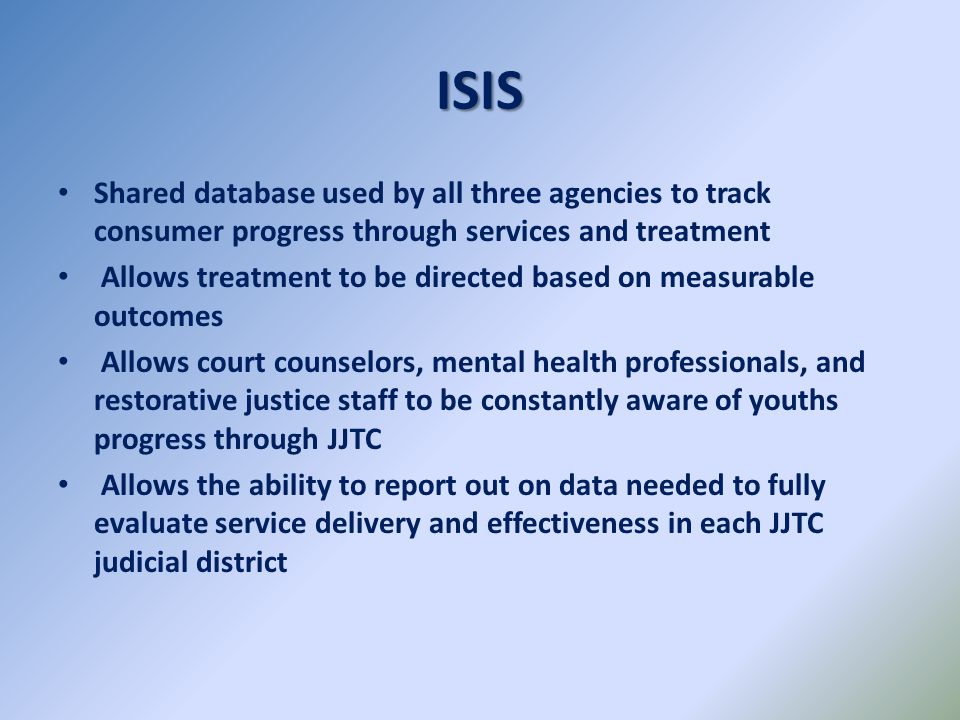 ISIS Shared database used by all three agencies to track consumer progress through services and treatment.