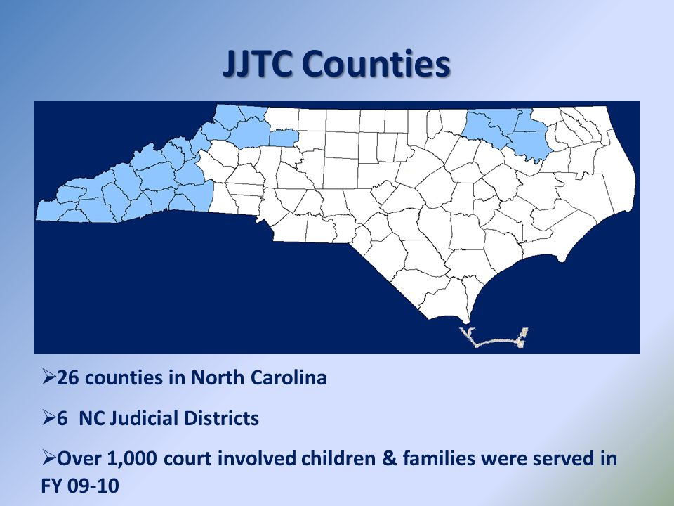 JJTC Counties 26 counties in North Carolina 6 NC Judicial Districts