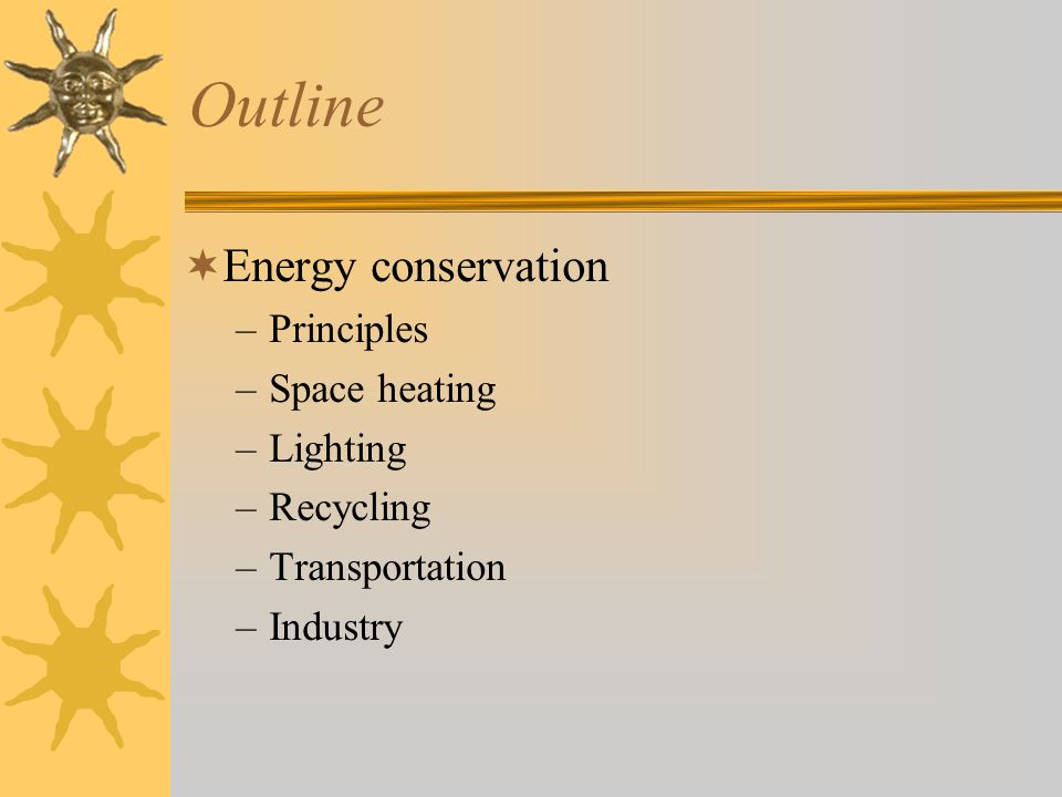 Outline Energy conservation Principles Space heating Lighting