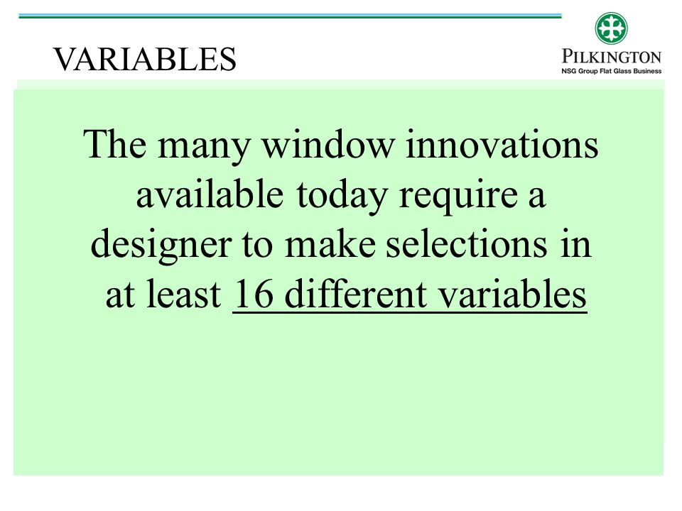 VARIABLES The many window innovations available today require a designer to make selections in at least 16 different variables.