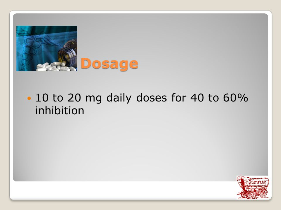 Dosage 10 to 20 mg daily doses for 40 to 60% inhibition Feze