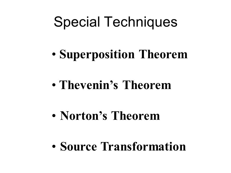 Special Techniques Superposition Theorem Thevenin's Theorem