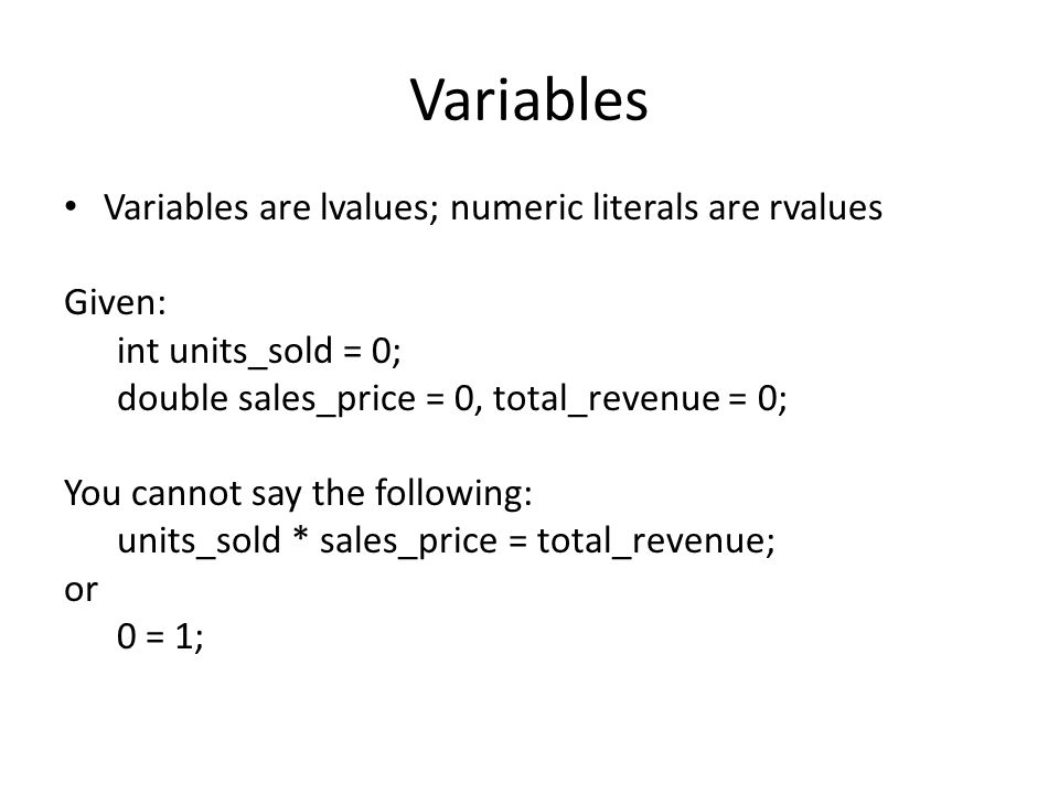 Variables Variables are lvalues; numeric literals are rvalues Given: