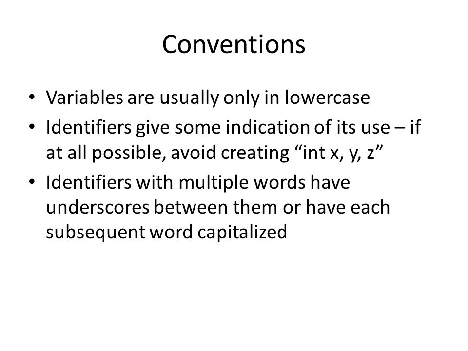Conventions Variables are usually only in lowercase