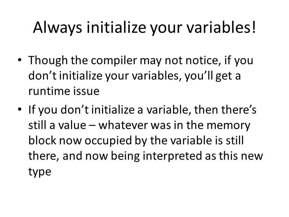 Always initialize your variables!