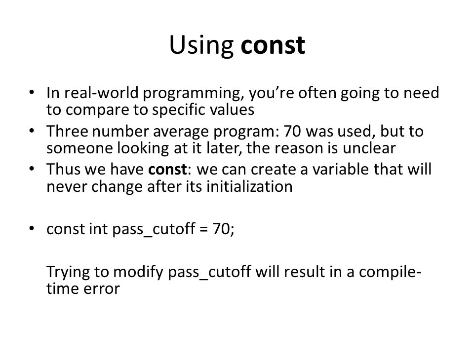 Using const In real-world programming, you're often going to need to compare to specific values.