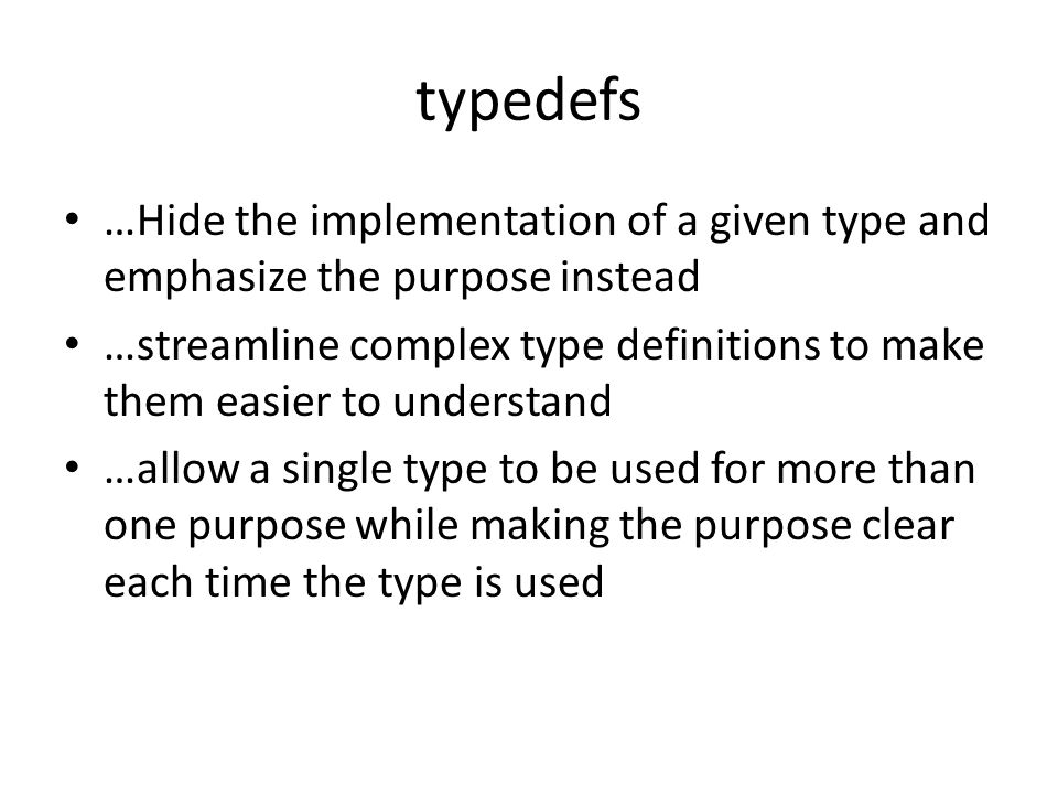 typedefs …Hide the implementation of a given type and emphasize the purpose instead.