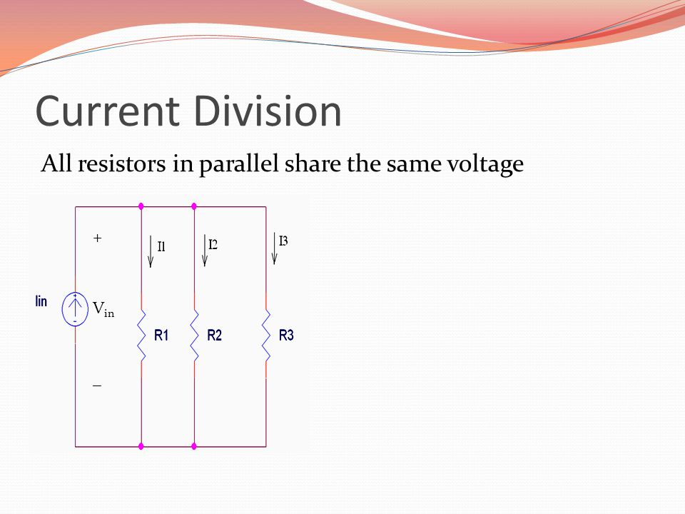 Current Division All resistors in parallel share the same voltage +