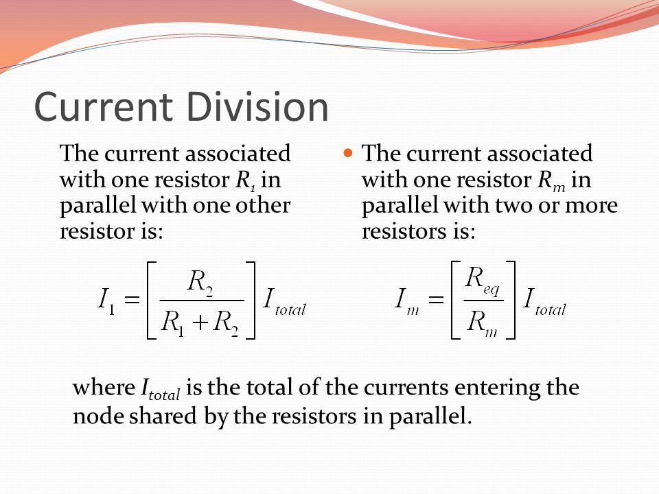 Current Division The current associated with one resistor R1 in parallel with one other resistor is: