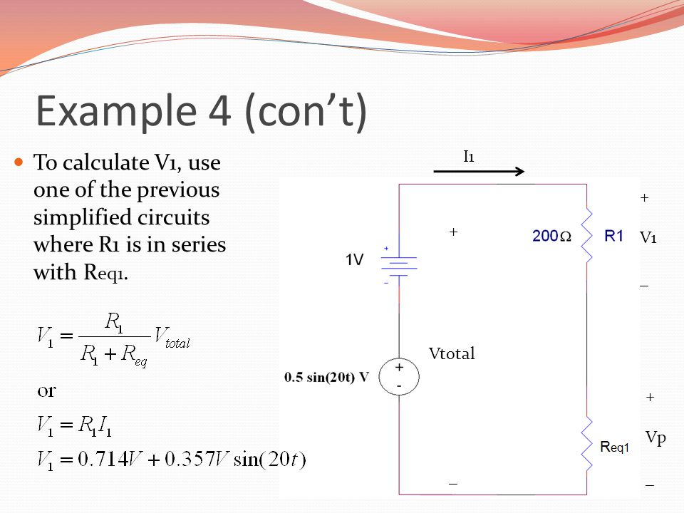 Example 4 (con't) To calculate V1, use one of the previous simplified circuits where R1 is in series with Req1.
