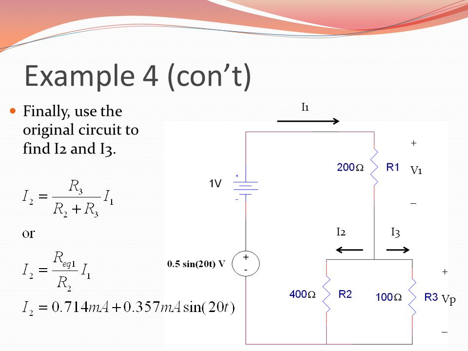 Example 4 (con't) Finally, use the original circuit to find I2 and I3.