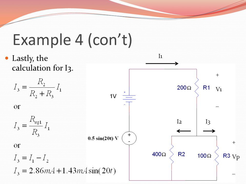 Example 4 (con't) Lastly, the calculation for I3. I1 + V1 _ I2 I3 + Vp