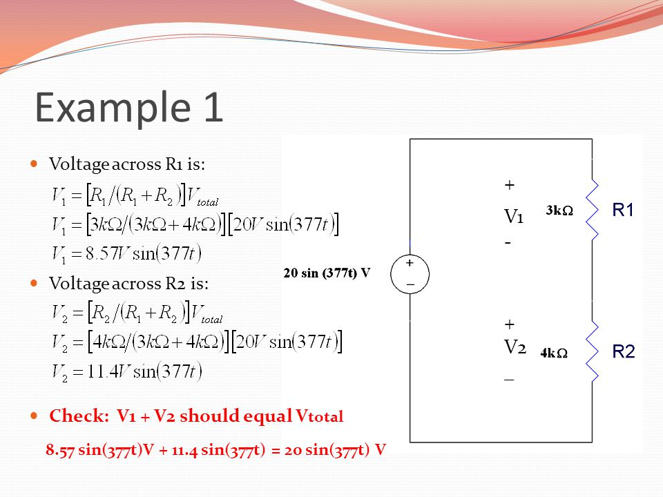 Example 1 + V1 - V2 _ Voltage across R1 is: Voltage across R2 is: