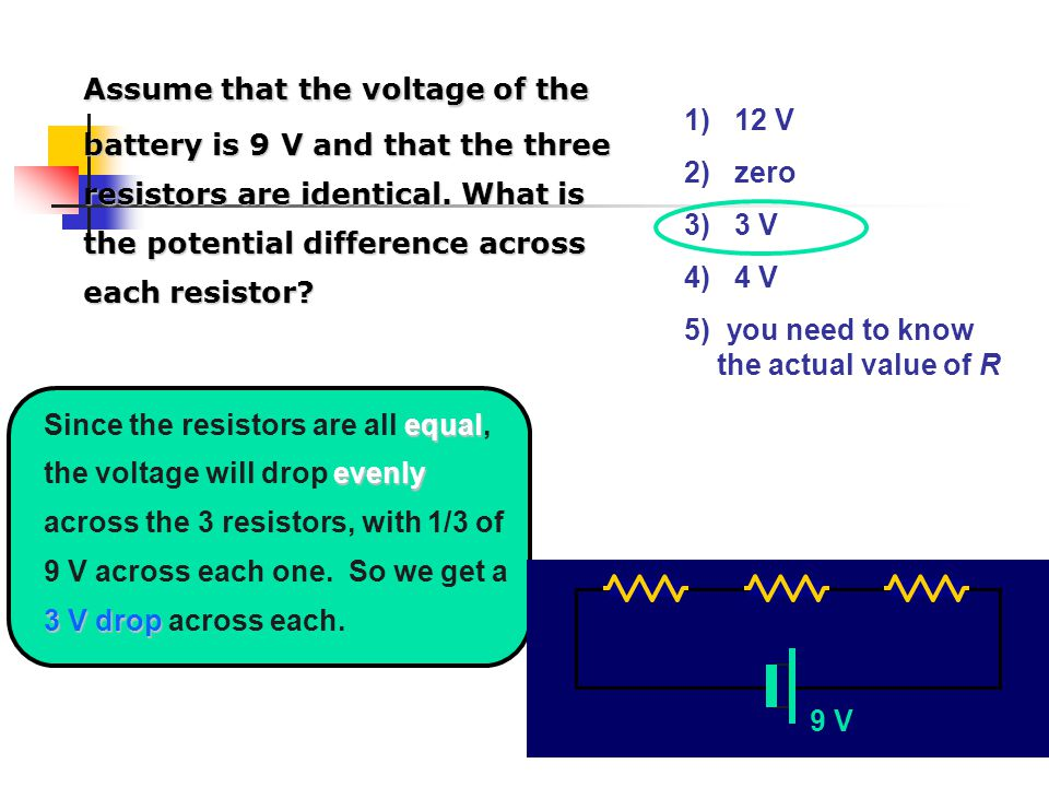 Assume that the voltage of the battery is 9 V and that the three resistors are identical. What is the potential difference across each resistor
