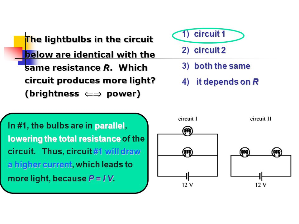 The lightbulbs in the circuit below are identical with the same resistance R. Which circuit produces more light (brightness  power)