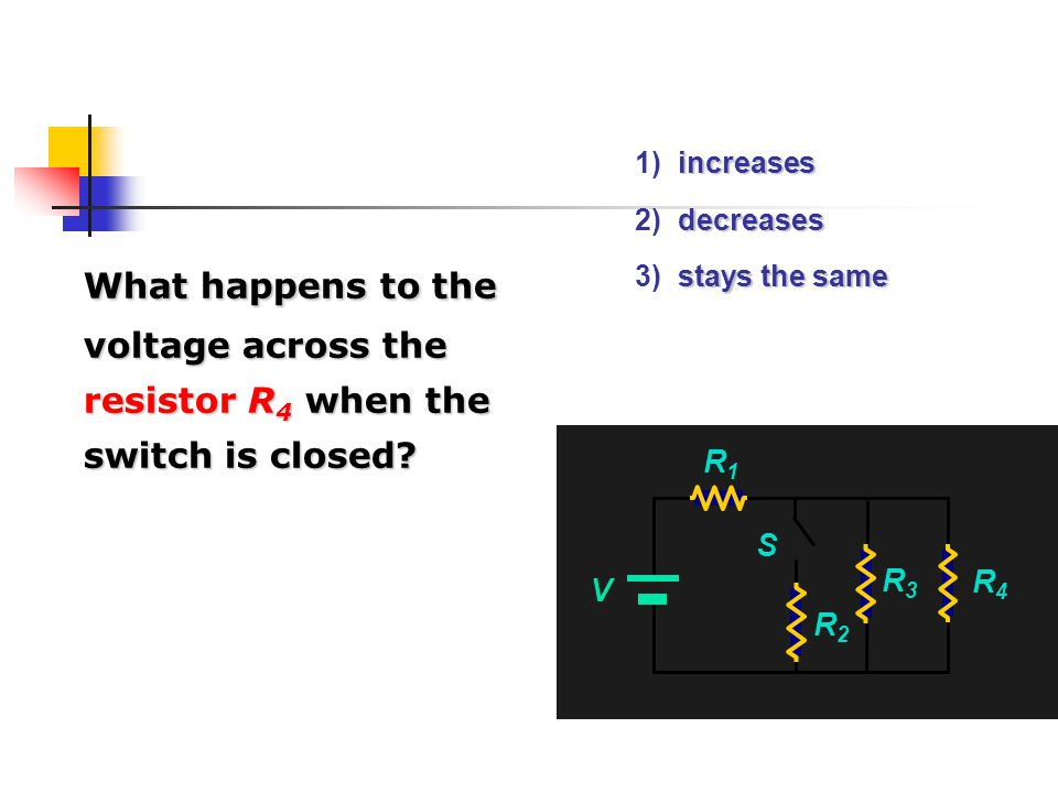 1) increases 2) decreases. 3) stays the same. What happens to the voltage across the resistor R4 when the switch is closed