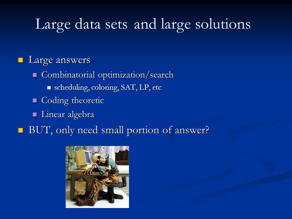 Large data sets and large solutions Large answers