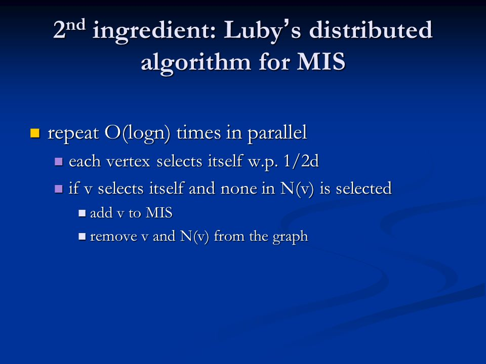 2nd ingredient: Luby's distributed algorithm for MIS