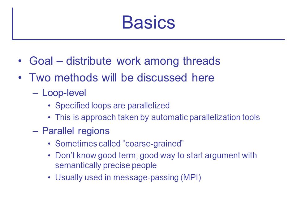 Basics Goal – distribute work among threads