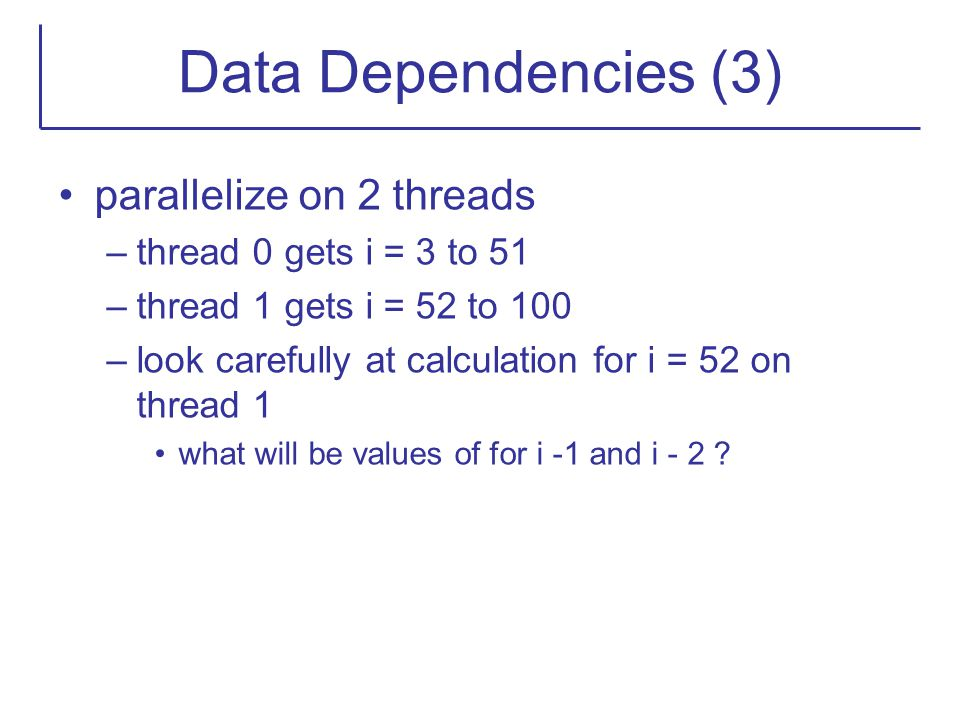 Data Dependencies (3) parallelize on 2 threads