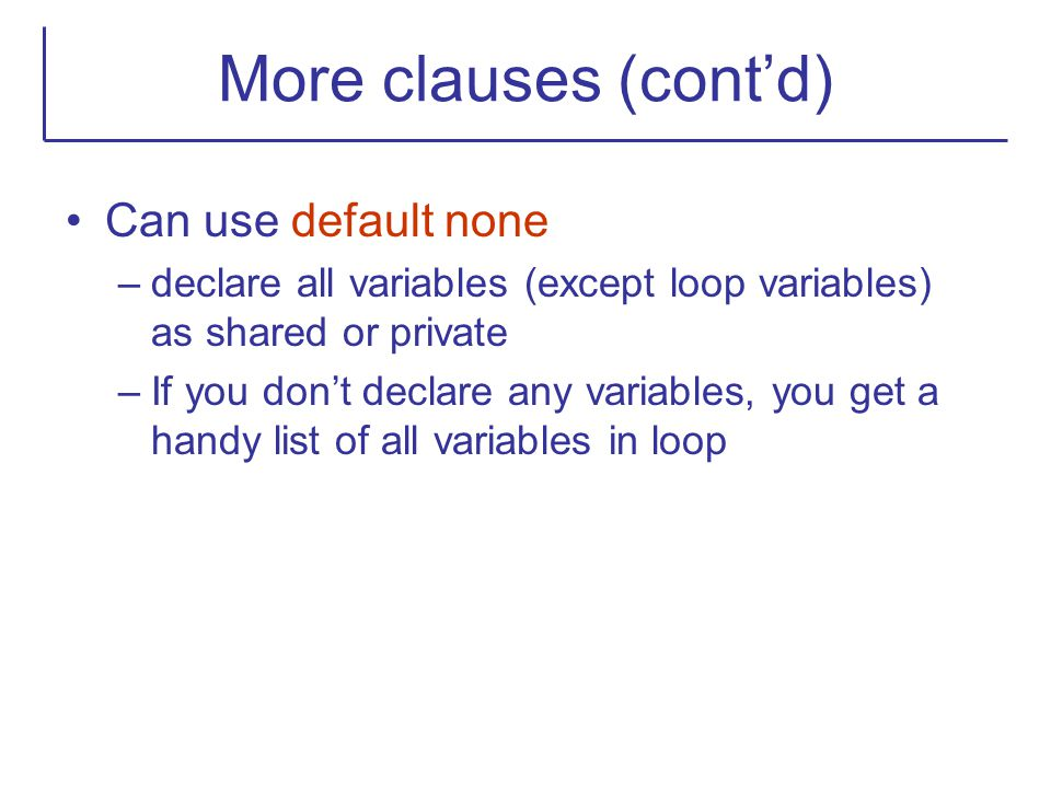 More clauses (cont'd) Can use default none