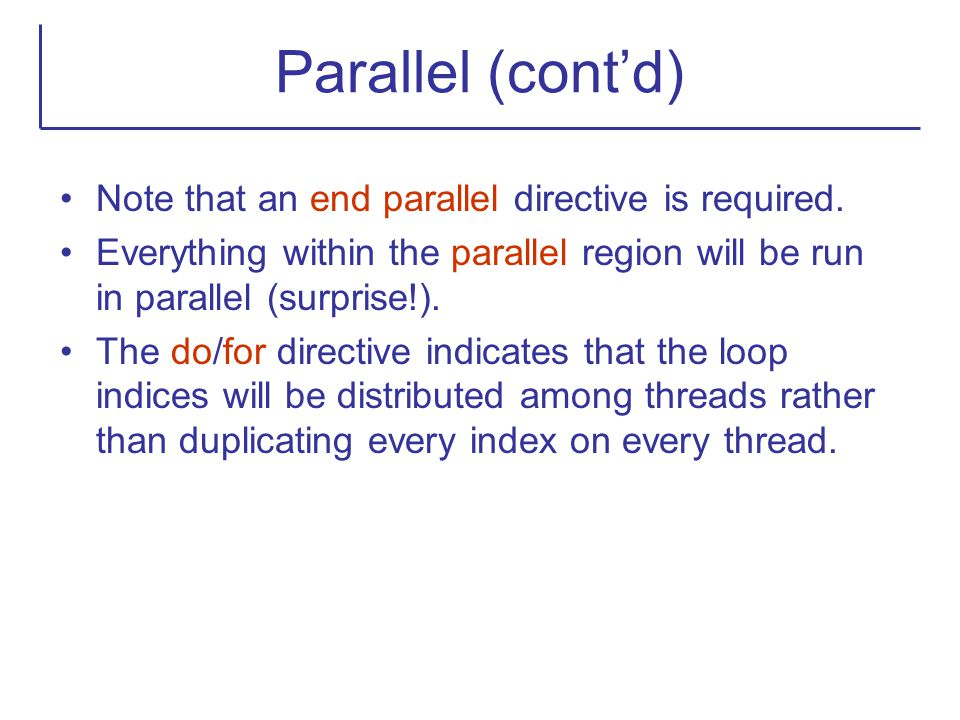 Parallel (cont'd) Note that an end parallel directive is required.