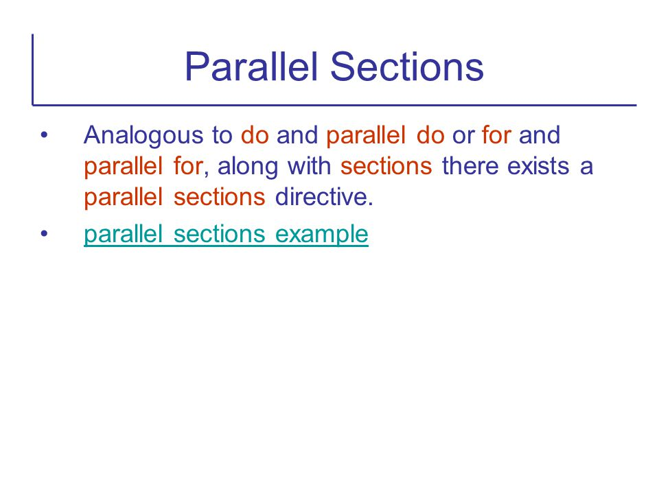 Parallel Sections Analogous to do and parallel do or for and parallel for, along with sections there exists a parallel sections directive.