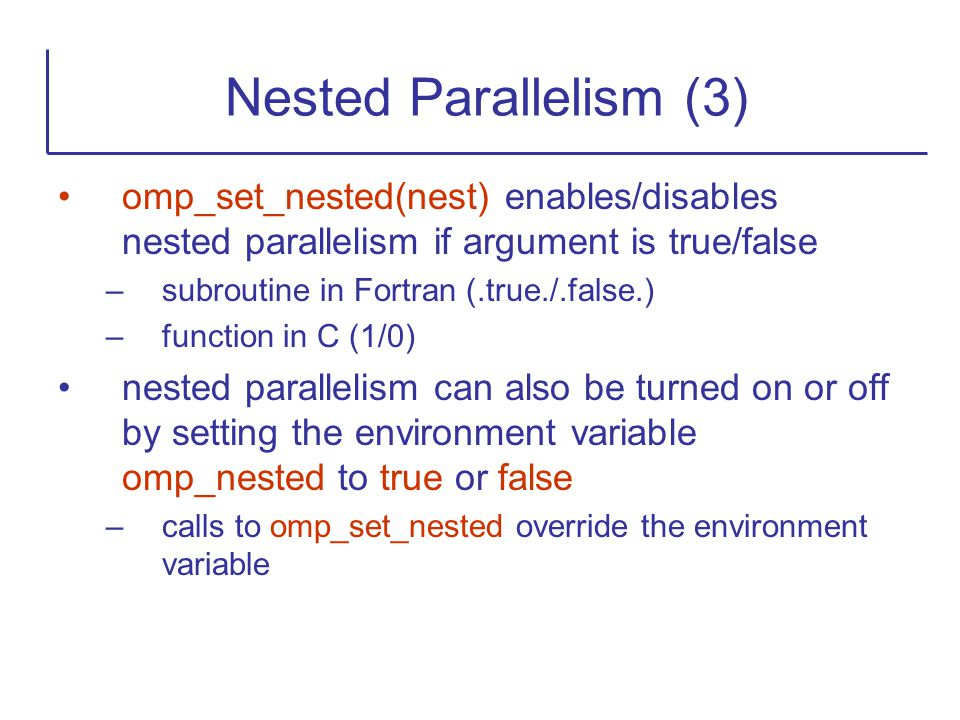 Nested Parallelism (3) omp_set_nested(nest) enables/disables nested parallelism if argument is true/false.