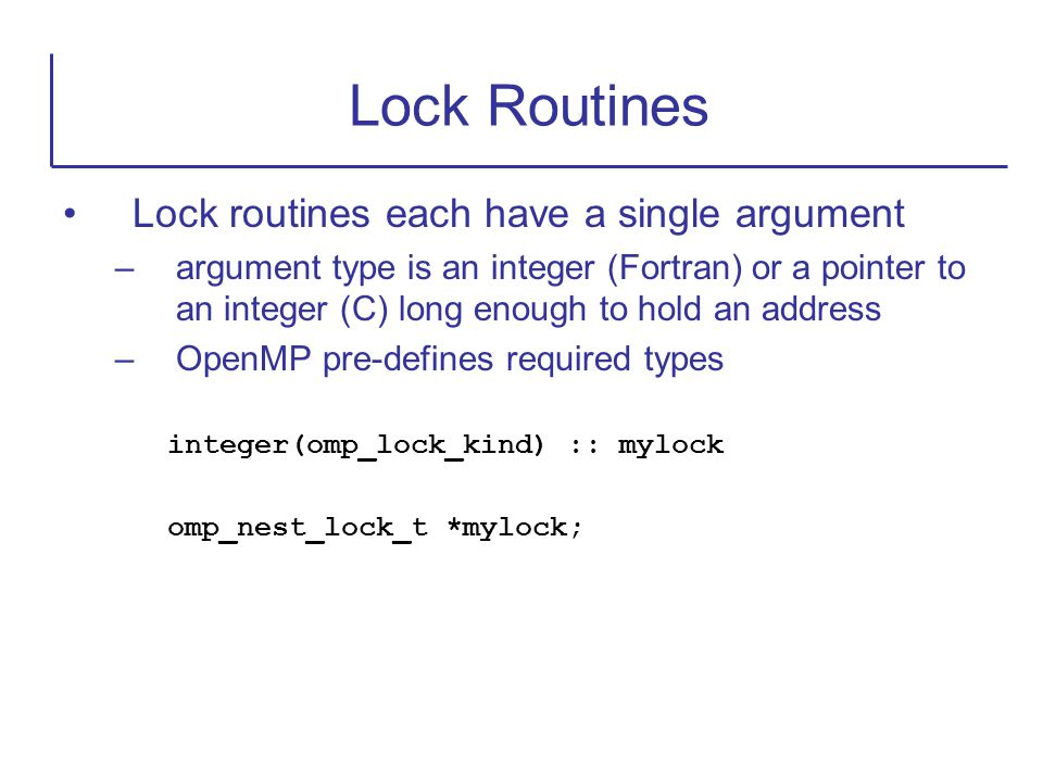 Lock Routines Lock routines each have a single argument