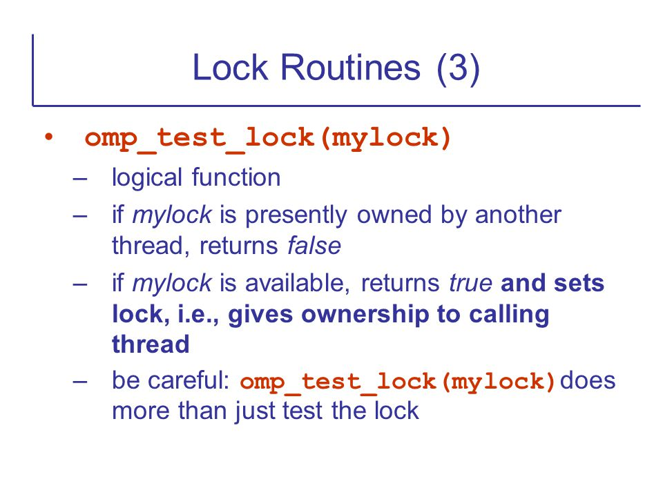 Lock Routines (3) omp_test_lock(mylock) logical function