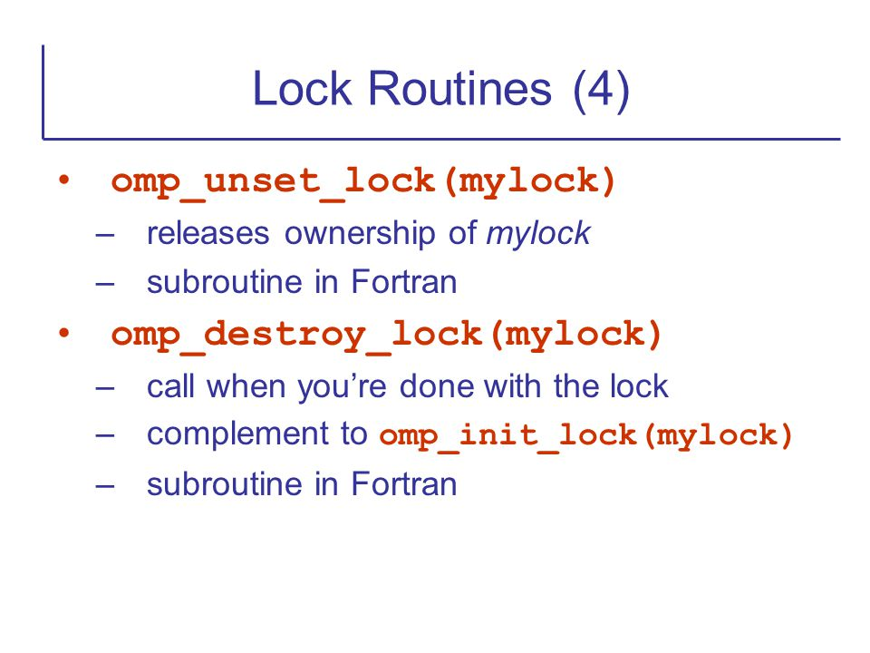 Lock Routines (4) omp_unset_lock(mylock) omp_destroy_lock(mylock)