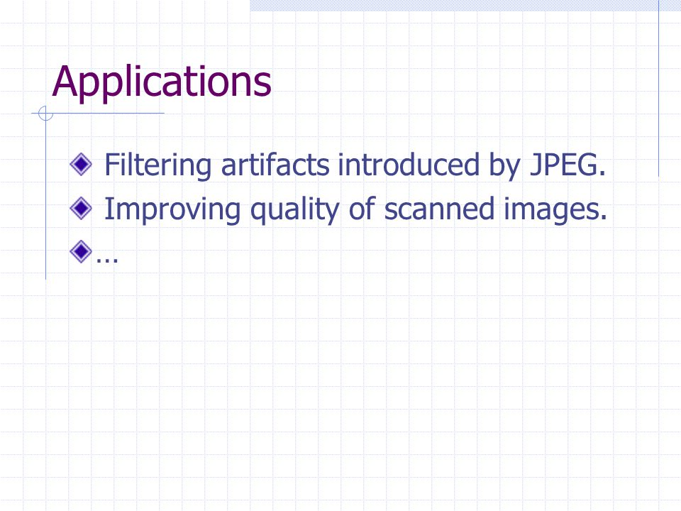 Applications Filtering artifacts introduced by JPEG.